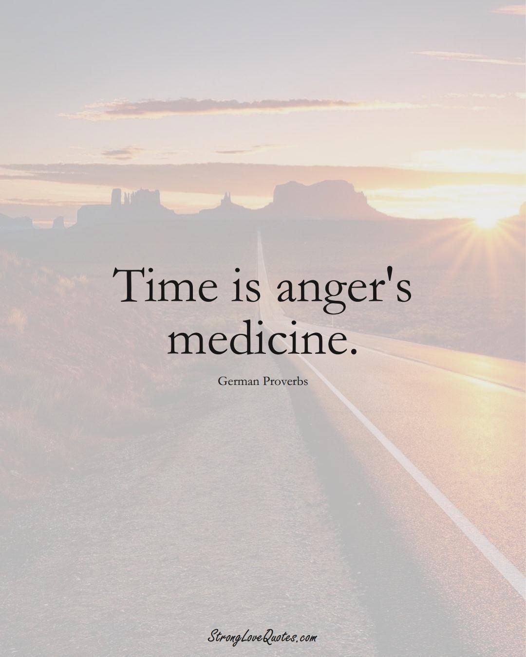 Time is anger's medicine. (German Sayings);  #EuropeanSayings