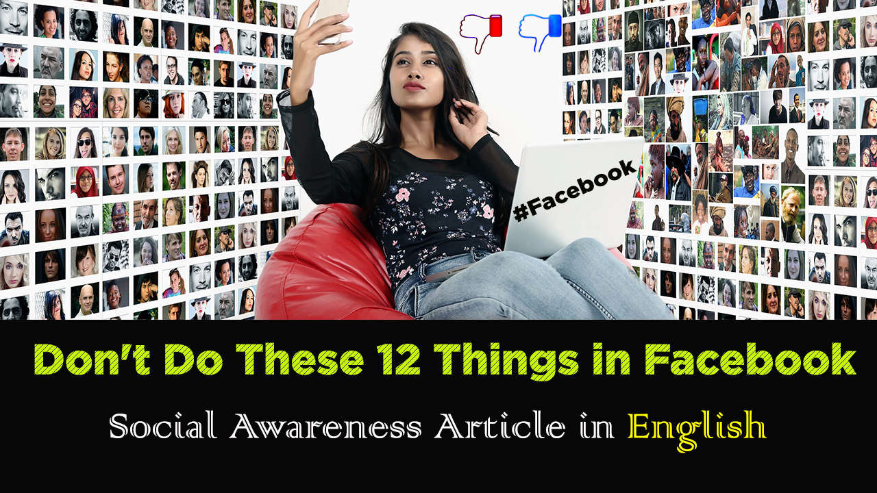 Don't Do These 12 Things in Facebook - Social Awareness Article in English