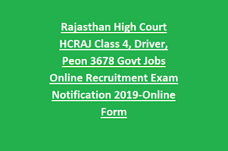Rajasthan High Court HCRAJ Class 4, Driver, Peon 3678 Govt Jobs Online Recruitment Exam Notification 2019-Online Form