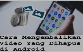 Cara Mengembalikan Video Yang Dihapus di Android 1