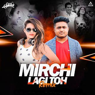 MIRCHI LAGI TOH (REMIX) - DJ MEHQK SMOKER X DJ ABHISHEK RAIPUR