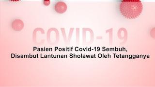 Pasien Positif Covid-19 Sembuh, Disambut Lantunan Sholawat Oleh Tetangganya