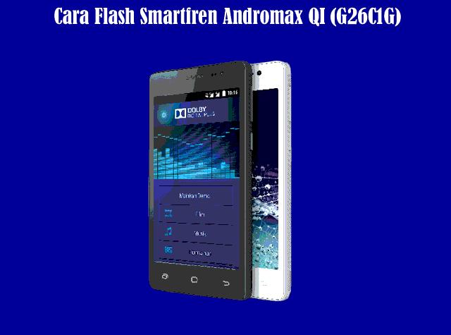 Kumpulan Cara Flash Smartfren Andromax QI (G26C1G) Terbaru