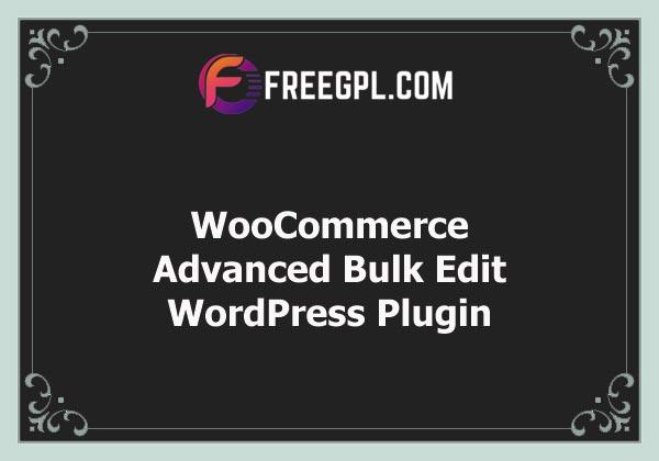 WooCommerce Advanced Bulk Edit Nulled Download Free