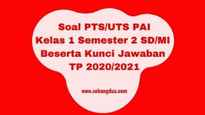 Soal PTS/UTS PAI Kelas 1 Semester 2 Beserta Kunci Jawaban TP 2020/2021