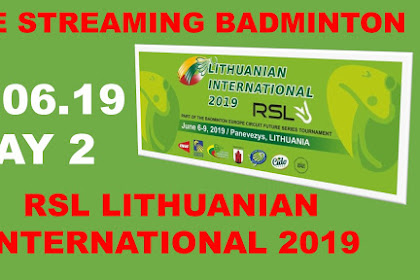 Live Streaming badminton RSL LITHUANIAN INTERNATIONAL 2019 #Matchday 2