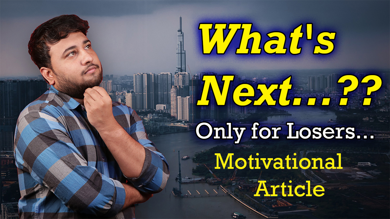 What's next ...?? Only for Losers... How to Over come failure - Motivational Article in English