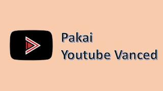 tips streaming youtube tanpa iklan - vanced