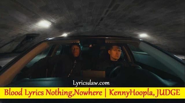 Blood Lyrics Nothing, Nowhere. ft. KennyHoopla, JUDGE