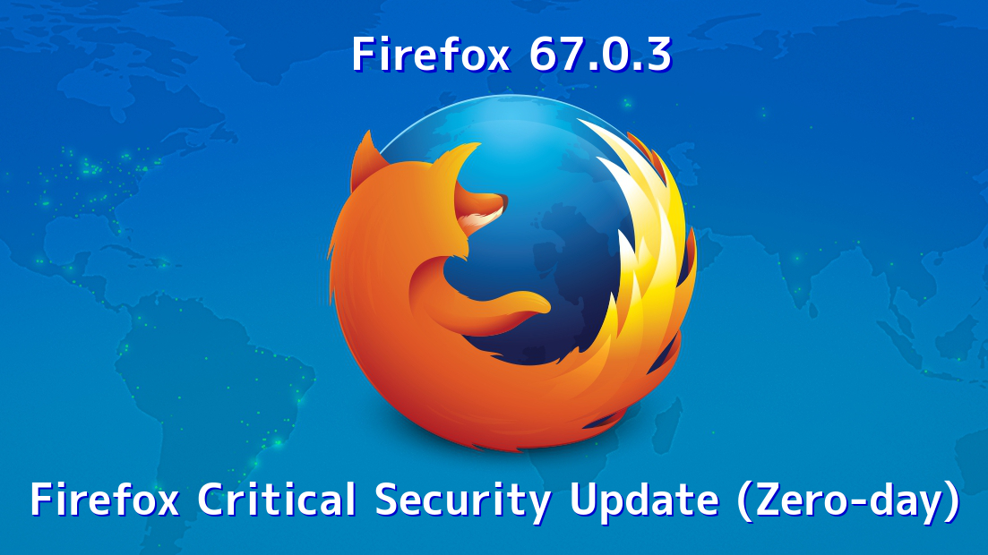 Emergency!! Zero-day Flaw in FireFox Let Hackers Take Full Control of Your Computer – Update Your FireFox Now  - SB0h41560918282 - Firefox 67.0.3 – Mozilla Released a Security Update for Firefox Zero-day