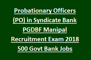Probationary Officers (PO) in Syndicate Bank PGDBF Manipal Recruitment Exam 2018 500 Govt Bank Jobs Last Date 17-01-2018