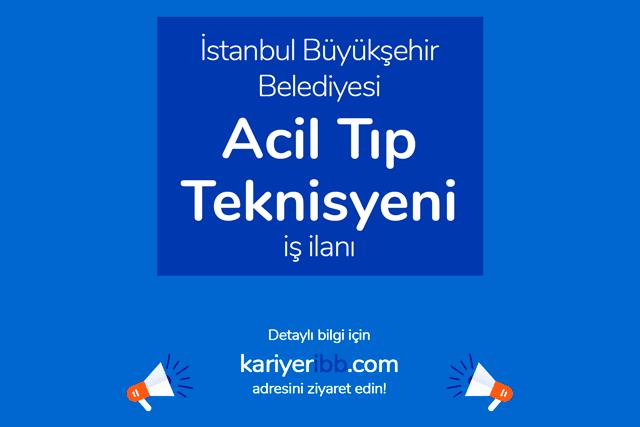 İstanbul Büyükşehir Belediyesi, acil tıp teknisyeni alımı yapacak. İBB Kariyer iş ilanı hakkında detaylar kariyeribb.com'da!