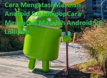 Cara Mengatasi dan Memperbaiki Masalah Android 5.0 Lollipop