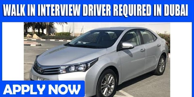 WALK IN INTERVIEW DRIVER REQUIRED IN DUBAI