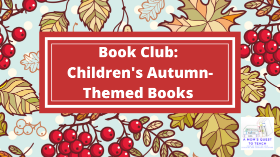 Text: Book Club: Children's Autumn-Themed Books; background of leaves; logo of A Mom's Quest to Teach