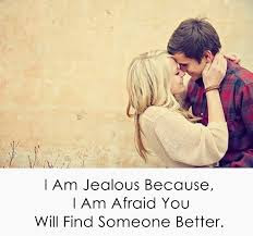 Best Quotes About Love Messages: i am jealous, because,  i am afraid you,