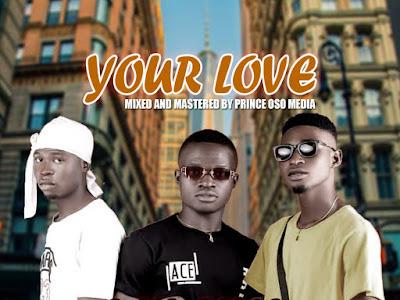 Music : Your Love _ Akunna Ft Prince Oso, Don Kala & Ck