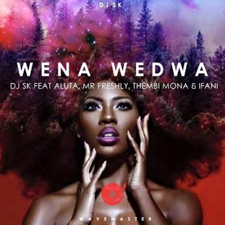 DJ SK Wena Wedwa Aluta, Thembi Mona, Mr Freshly Ifani DOWNLOAD MP3