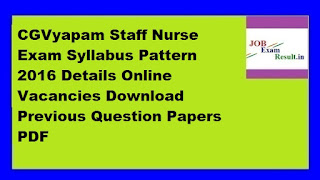 CGVyapam Staff Nurse Exam Syllabus Pattern 2016 Details Online Vacancies Download Previous Question Papers PDF