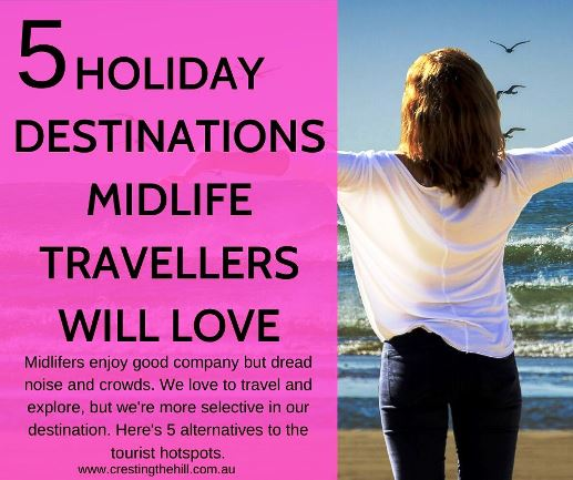 Midlifers enjoy good company but dread noise and crowds. We love to travel and explore, but we're more selective in our destination. Here's 5 alternatives to the tourist hotspots. #midlife #travel