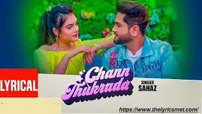 Chann Thukrada Song Lyrics | Sahaz | Ar Deep | Abhinav Lahoria | Latest Punjabi Song 2020