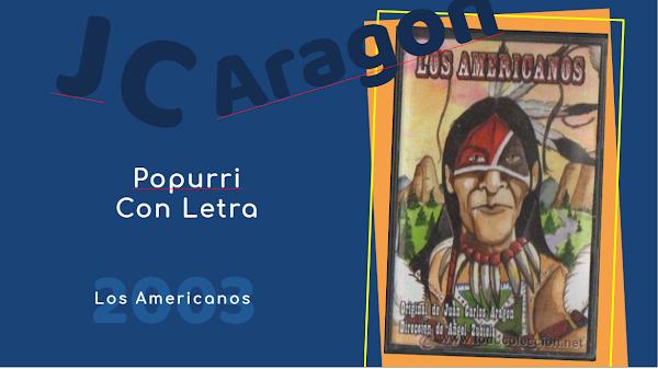 """👁️🗨️Popurri con LETRA de Juan Carlos Aragón⚫ """"Los Americanos"""" (2003)🤠"""