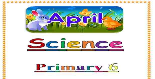 مراجعة شهر ابريل 2021 فى الساينس Science للصف السادس الابتدائى الترم الثانى