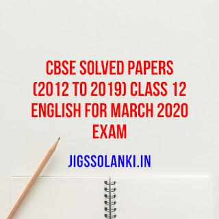 CBSE Solved Papers (2012 TO 2019) Class 12 English Core FOR March 2020 Exam