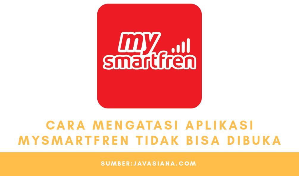 Cara Mengatasi Aplikasi MySmartfren Tidak Bisa Dibuka