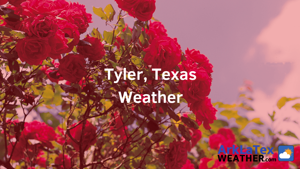 Tyler, Texas, Weather Forecast, Smith County, Tyler weather, ArkLaTexWeather.com, TylerTexan.com