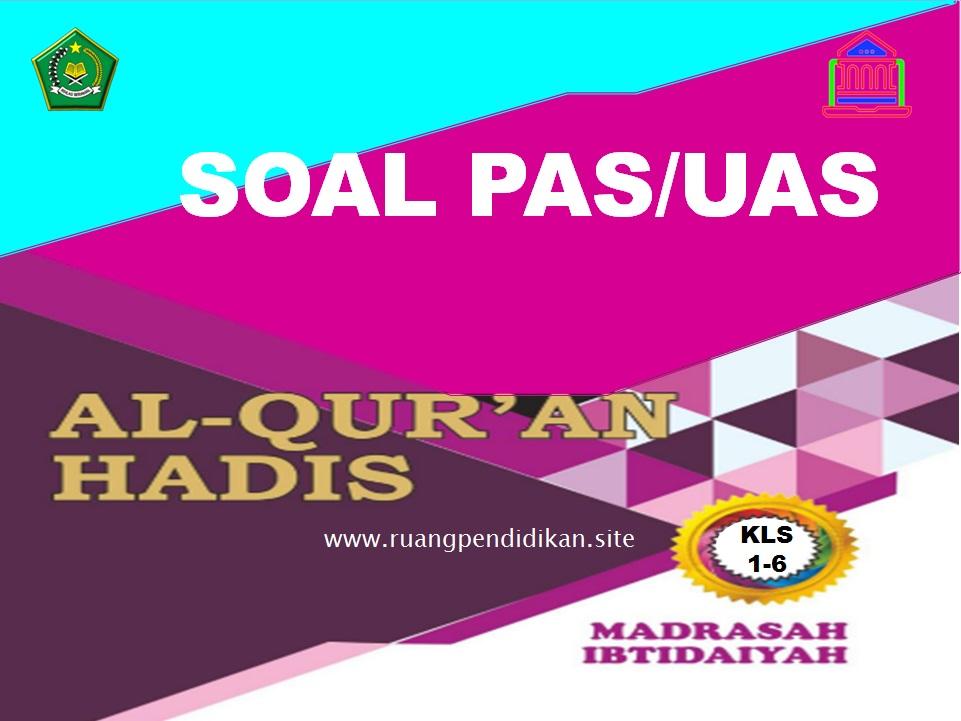 Soal PAS Al-Qur'an Hadis Semester 1 Kelas 1, 2, 3, 4, 5, 6 SD/MI