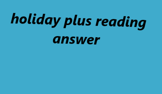 holiday plus reading answer