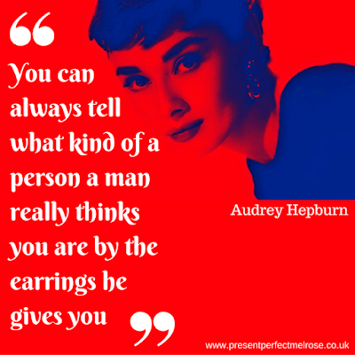 Quotation - You can always tell what kind of a person a man really thinks you are by the earrings he gives you: Audrey Hepburn