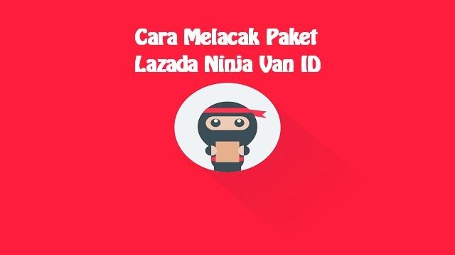 Cara Melacak Paket Lazada Ninja Van ID
