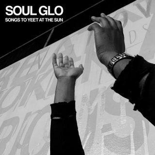 SOUL GLO - Songs to Yeet at the Sun EP Music Album Reviews