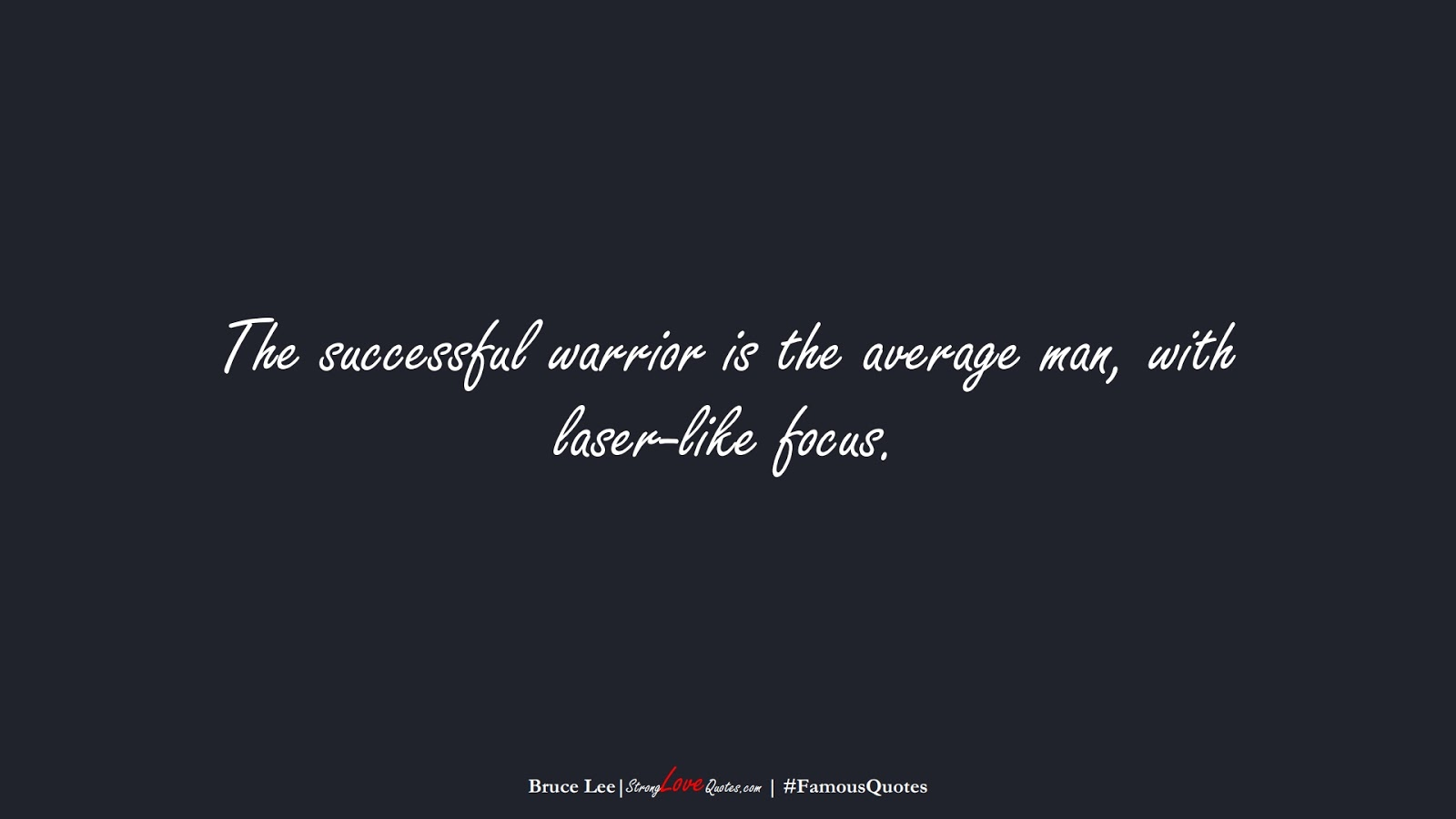 The successful warrior is the average man, with laser-like focus. (Bruce Lee);  #FamousQuotes