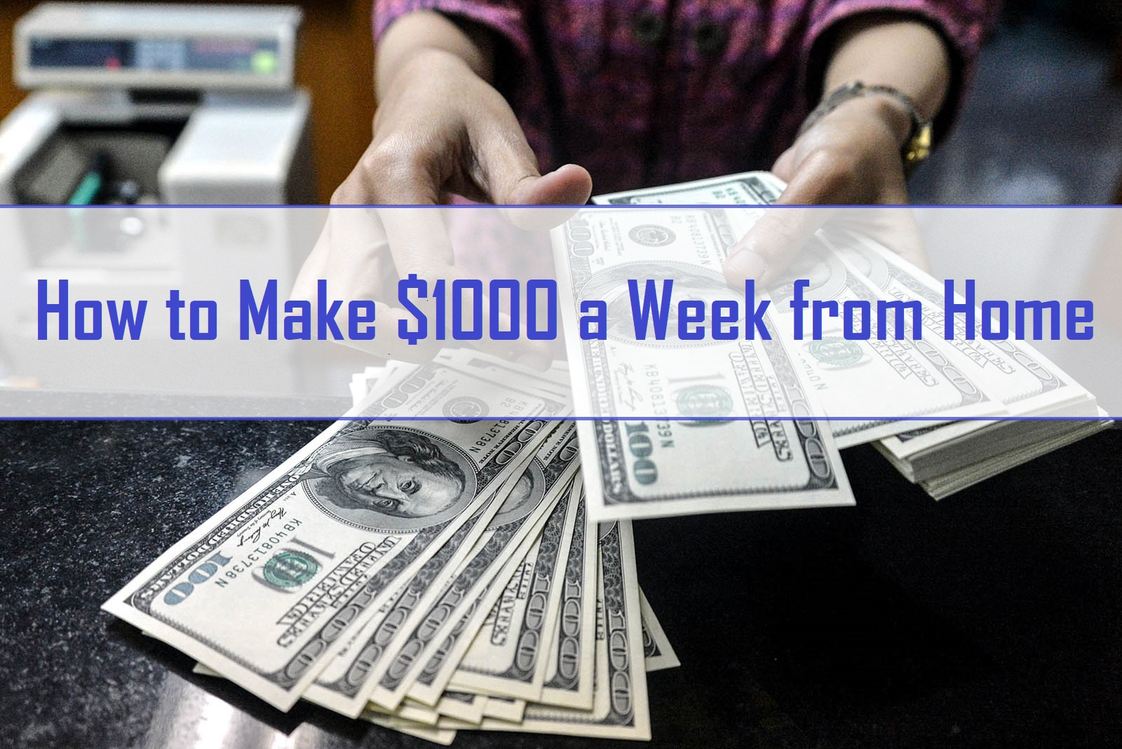 How to Make $1000 a Week from Home
