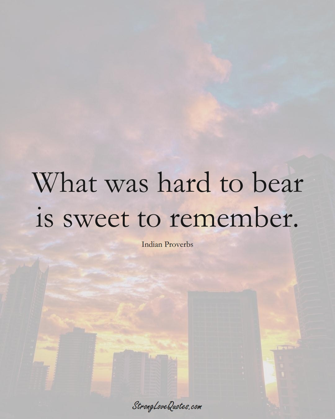 What was hard to bear is sweet to remember. (Indian Sayings);  #AsianSayings