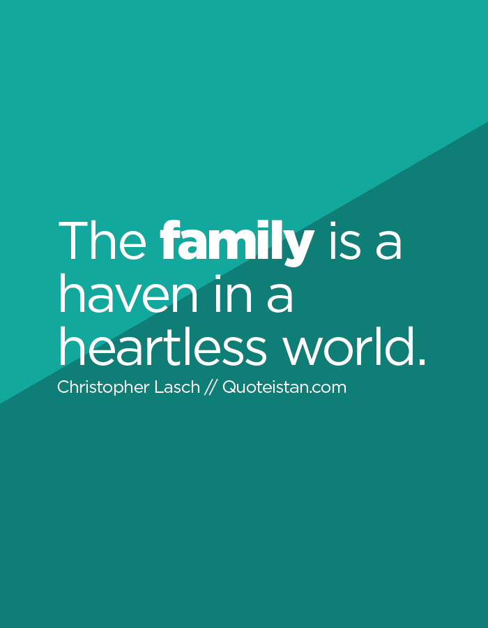 The family is a haven in a heartless world.