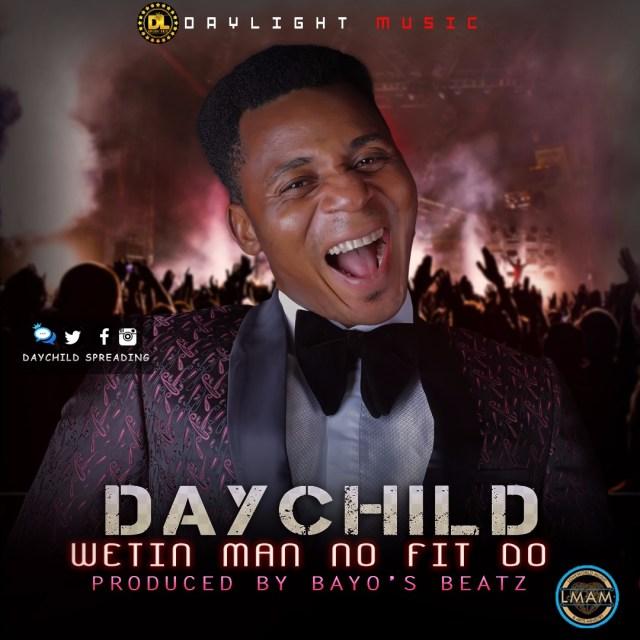 Music: Wetin Man Nor Fit Do - Daychild