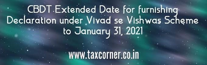 CBDT Extended Date for furnishing Declaration under Vivad se Vishwas Scheme to January 31, 2021