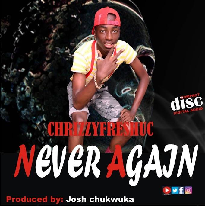 "[Music] Chrizzyfreshuc – ""Never Again"""