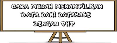 Cara Mudah Menampilkan Data dari Database dengan PHP