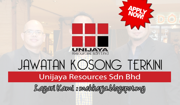 Jawatan Kosong Terkini 2017 di Unijaya Resources Sdn Bhd