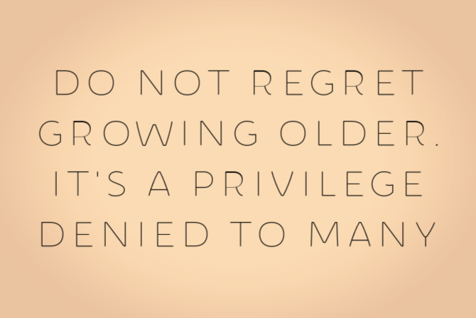 old age is a privilege denied to many