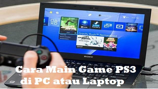 Cara Main Game PS3 di PC atau Laptop Gratis