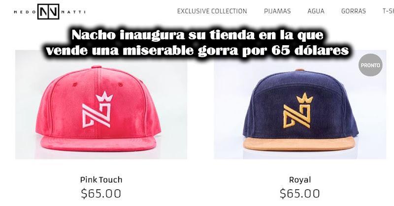 Nacho inaugura su tienda en la que vende una miserable gorra por 65 dólares