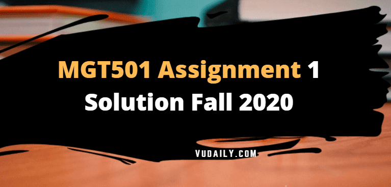 MGT501 Assignment No 1 Solution Fall 2020