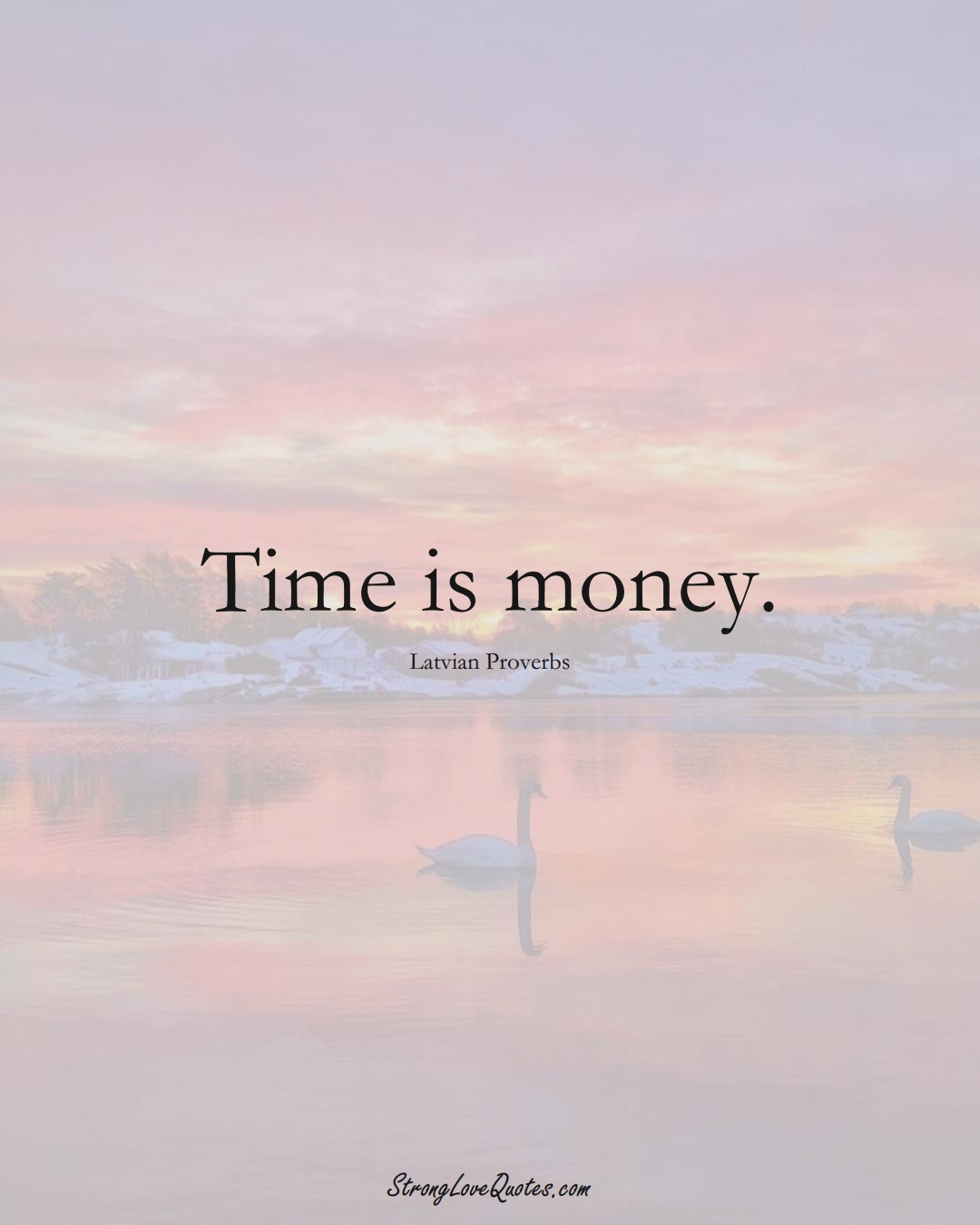 Time is money. (Latvian Sayings);  #EuropeanSayings