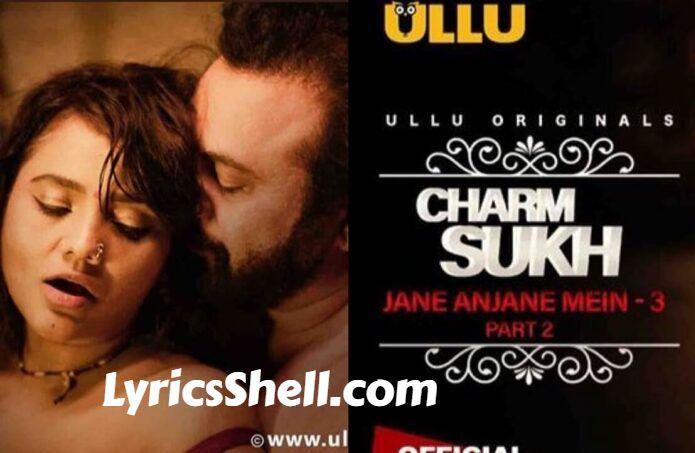 Watch Charmsukh Jaane Anjane Mein Season 3 Part 2 Online On The Ullu App (Reviews & Cast)